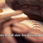 How To Measure Hand Size For Baseball Gloves : 12 Things Need To Know