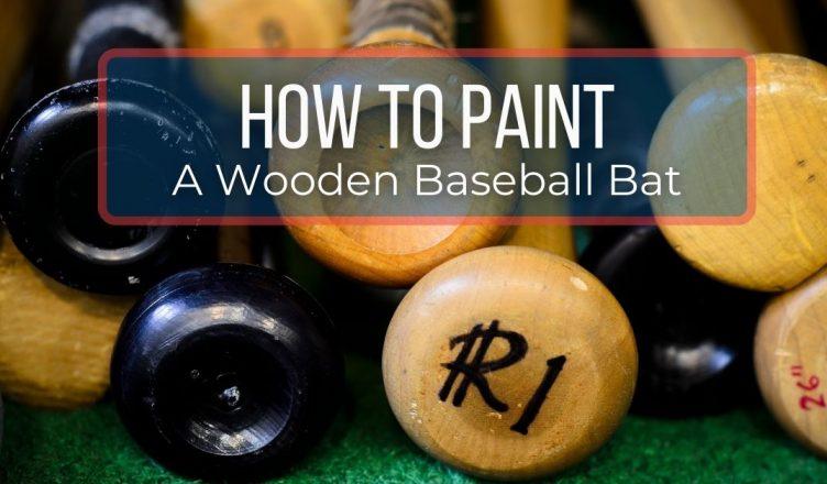 how to paint a wooden baseball bat