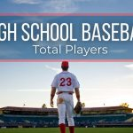 How Many High School Baseball Players are There?