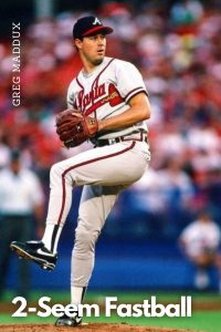 2-Seem Fastball Greg Maddux