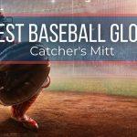 Best Catcher's Mitts of 2021
