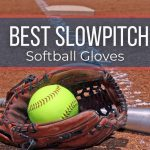 Best SlowPitch Softball Gloves 2021: Buyer's Guide & Reviews